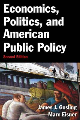 Economics, Politics, and American Public Policy By Gosling, James J./ Eisner, Marc A.