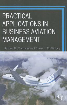 Practical Applications in Business Aviation Management By Cannon, James/ Richey, Franklin D.